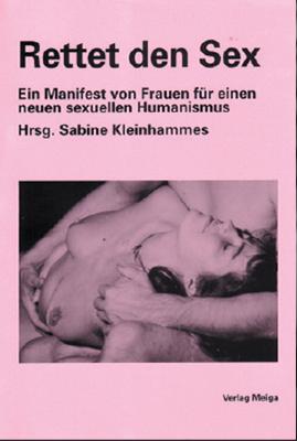 Rettet den Sex: Ein Manifest von Frauen für einen neuen sexuellen Humanismus