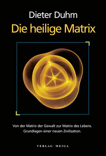 Die heilige Matrix: Von der Matrix der Gewalt zur Matrix des Lebens