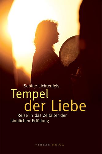 Tempel der Liebe: Reise in das Zeitalter der sinnlichen Erfüllung