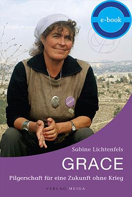 Grace: Pilgerschaft für eine Zukunft ohne Krieg – E-Book